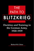 The Path to Blitzkrieg: Doctrine and Training in the German Army, 1920-1939