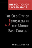 The Politics of Sacred Space: The Old City of Jerusalem in the Middle East Conflict