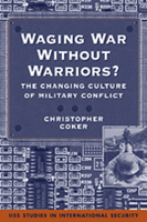 Waging War Without Warriors? The Changing Culture of Military Conflict