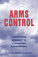 Arms Control: Cooperative Security in a Changing Environment