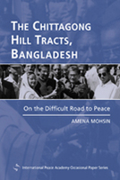 The Chittagong Hill Tracts, Bangladesh: On the Difficult Road to Peace