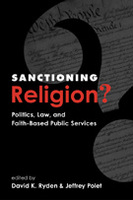 Sanctioning Religion?: Politics, Law, and Faith-Based Public Services