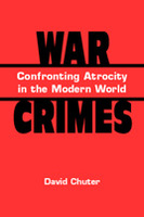 War Crimes: Confronting Atrocity in the Modern World