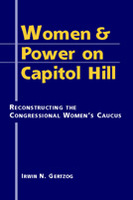 Women and Power on Capitol Hill: Reconstructing the Congressional Women's Caucus