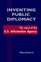 Inventing Public Diplomacy: The Story of the U.S. Information Agency