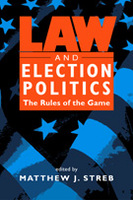 Law and Election Politics: The Rules of the Game