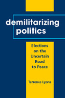 Demilitarizing Politics: Elections on the Uncertain Road to Peace