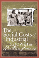The Social Costs of Industrial Growth in Northern Mexico