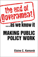The End of Government . . . As We Know It: Making Public Policy Work