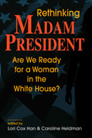 Rethinking Madam President: Are We Ready for a Woman in the White House?