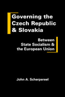Governing the Czech Republic and Slovakia: Between State Socialism and the European Union