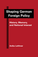 Shaping German Foreign Policy: History, Memory, and National Interest