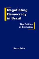 Negotiating Democracy in Brazil: The Politics of Exclusion