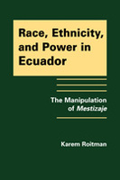 Race, Ethnicity, and Power in Ecuador: The Manipulation of Mestizaje