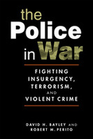The Police in War: Fighting Insurgency, Terrorism, and Violent Crime