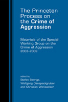 The Princeton Process on the Crime of Aggression: Materials of the Special Working Group on the Crime of Aggression, 2003-2009