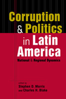 Corruption and Politics in Latin America: National and Regional Dynamics