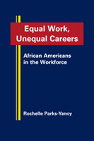 Equal Work, Unequal Careers: African Americans in the Workforce