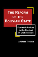 The Reform of the Bolivian State: Domestic Politics in the Context of Globalization