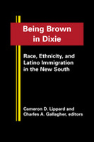 Being Brown in Dixie: Race, Ethnicity, and Latino Immigration in the New South