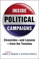 Inside Political Campaigns: Chronicles—and Lessons—from the Trenches