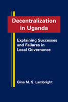 Decentralization in Uganda: Explaining Successes and Failures in Local Governance