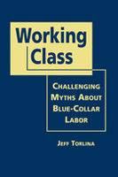 Working Class: Challenging Myths About Blue-Collar Labor