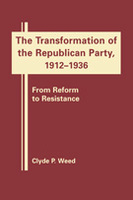 The Transformation of the Republican Party, 1912-1936: From Reform to Resistance