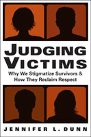 Judging Victims: Why We Stigmatize Survivors, and How They Reclaim Respect