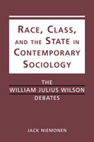 Race, Class, and the State in Contemporary Sociology: The William Julius Wilson Debates