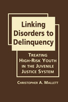 Linking Disorders to Delinquency: Treating High-Risk Youth in the Juvenile Justice System