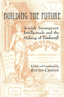 Building the Future: Jewish Immigrant Intellectuals and the Making of Tsukunft