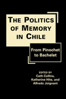 The Politics of Memory in Chile: From Pinochet to Bachelet