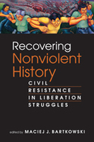 Recovering Nonviolent History: Civil Resistance in Liberation Struggles