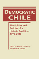Democratic Chile: The Politics and Policies of a Historic Coalition, 1990–2010