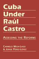 Cuba Under Raúl Castro: Assessing the Reforms