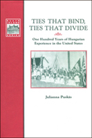 Ties That Bind, Ties That Divide: 100 Years of Hungarian Experience in the United States