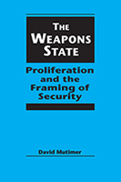 The Weapons State: Proliferation and the Framing of Security