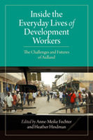 Inside the Everyday Lives of Development Workers: The Challenges and Futures of Aidland