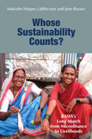 Whose Sustainability Counts?: BASIX's Long March from Microfinance to Livelihoods