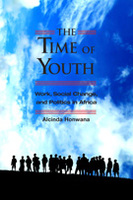 The Time of Youth: Work, Social Change, and Politics in Africa