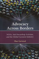 Advocacy Across Borders: NGOs, Anti-Sweatshop Activism and the Global Garment Industry