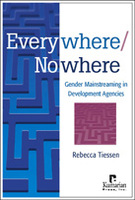 Everywhere/Nowhere: Gender Mainstreaming in Development Agencies
