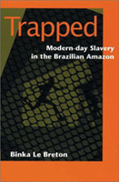 Trapped: Modern-Day Slavery in the Brazilian Amazon