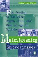 Mainstreaming Microfinance: How Lending to the Poor Began, Grew, and Came of Age in Bolivia