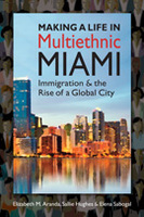 Making a Life in Multiethnic Miami: Immigration and the Rise of a Global City