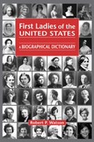 First Ladies of the United States: A Biographical Dictionary