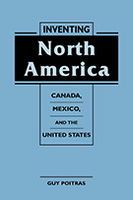 Inventing North America: Canada, Mexico, and the United States