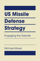 US Missile Defense Strategy: Engaging the Debate