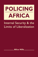 Policing Africa: Internal Security and the Limits of Liberalization